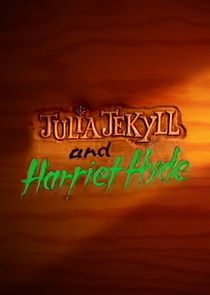 Julia Jekyll and Harriet Hyde